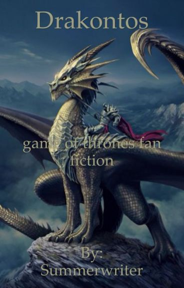 Drakontos (Game of thrones fanfiction) by Summerwriter