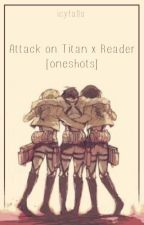 Attack on Titan x Reader [Oneshots] by icyfalls