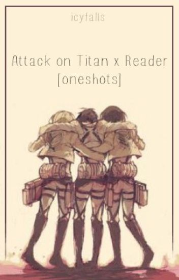 Attack on Titan x Reader [Oneshots]