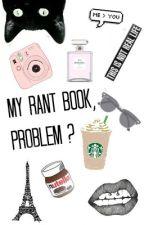 My Rant Book, Problem ? by DarkShootingStars