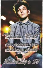 """""""Wonder Wall"""" (The Person you thinking about) ~ Louis Tomlinson Imagine by Makahiya25"""