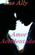 Amor Accidentado.~PARADA~ by Ally1506