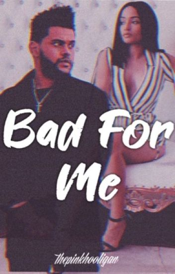 Bad For Me || The Weeknd