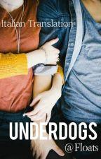 Underdogs | italian translation by sofiagavanelli
