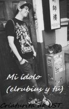 Mi ídolo (ElRubius y tú) by Criaturita_de_UST_