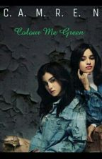 Colour Me Green (Camren) by bemineziam