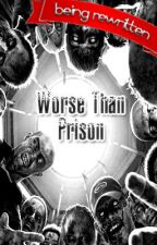 Worse Than Prison by rotXinXpieces
