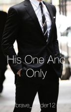 His One And Only by brave_reader12