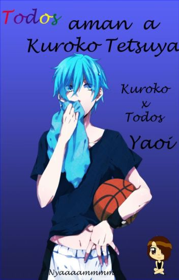 **Todos aman a Kuroko Tetsuya** Yaoi