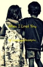 When I Lost You by laughingwillsaveyou
