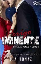 """Perigo Iminente (Livro 1 - Duologia """"Perigo"""") DEGUSTAÇÃO!  by bia-tomaz"""