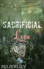 Sacrificial Love (Completed) by pulperlily