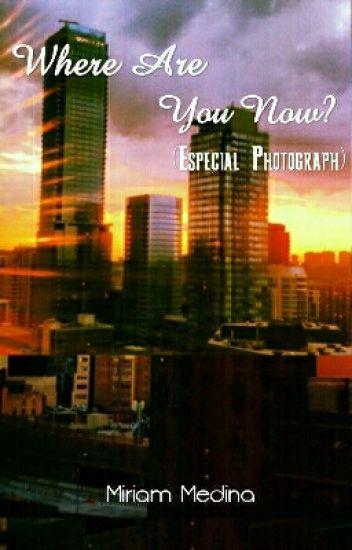 Where Are You Now? (Especial Photograph)
