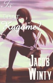 Is that Kagome? by JacobWinty014