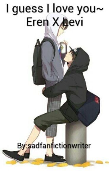 I guess I love you | Eren X Levi