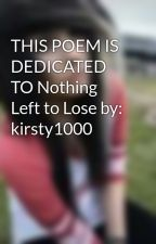 THIS POEM IS DEDICATED TO Nothing Left to Lose by: kirsty1000 by ConverseAngel