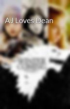 AJ Loves Dean by AryaOakenshield1985