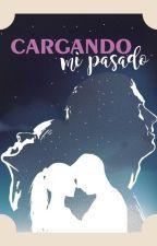 Cargando mi pasado |EDITANDO| by CrazyToLove31