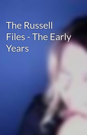 The Russell Files - The Early Years by ClareHitchens