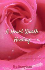 A Heart Worth Healing by liseyboo