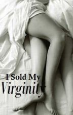 I Sold My Virginity by waistdeepinthought