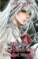 Muryou:The Damn Cold Blooded Warrior[Complete] by yuki_tin13