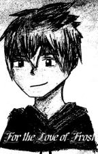 For the Love of Frost (Jack Frost ROTG Fanfic) by Far_kay