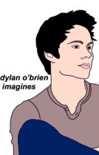 Dylan o' brien imagines!!♥ by pasteleve