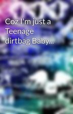 Coz I'm just a Teenage dirtbag Baby... by xfirstkissx