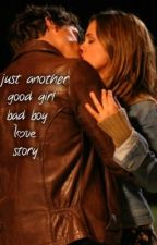 just another good girl bad boy love story by storiesmadebytaylor