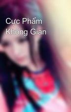 Cực Phẩm Không Gian by trituethoidai