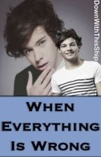 When Everything Is Wrong (AU Larry Stylinson) by DownWithThisShip