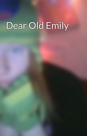 Dear Old Emily  by That_OneGinger_Chick