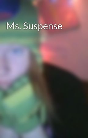 Ms. Suspense  by That_OneGinger_Chick
