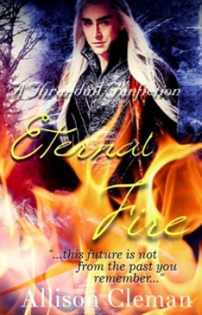 Eternal Fire (Thranduil Fanfic) by ModernJoMarch