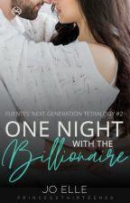 FNGT (Book 2) One Night With The Billionaire (#Wattys2017) by PrincessThirteen00
