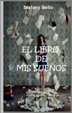 EL LIBRO DE MIS SUEÑOS by StefanyAdoroLeer