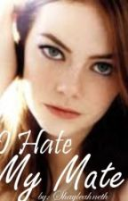 I Hate My Mate by shayleahneth