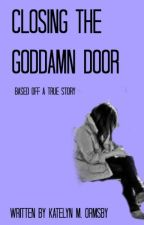 Closing The Goddamn Door  by XxKateTheGreatxX