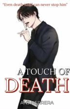 A touch of Death (Book 2 of Death Trilogy) by StoryofaGIRLinlove