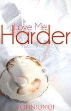 Love Me, Harder {R-18} [Coming Soon] by johniumbi