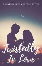 Twistedly In Love (Zayn Malik Fanfic) by ZaynismRules