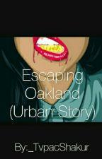 Escaping  Oakland (Urban Story) by TvpacShakur