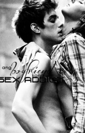 Ang sex addict kong boyfriend by iamtitillatinglady