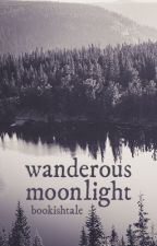 Wanderous Moonlight [Coming Soon] by BookishTale