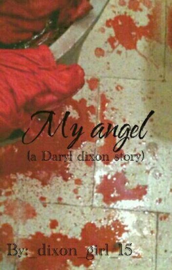 My angel, (a Daryl dixon story) - t(-_-t) - Wattpad