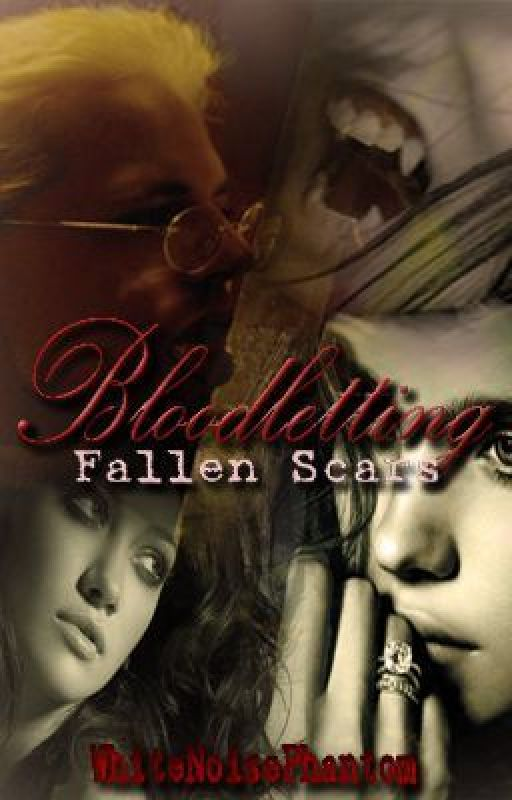 Bloodletting: Fallen Scars by WhiteNoisePhantom