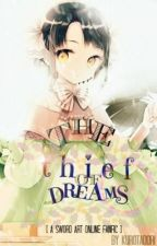 The Thief of Dreams (Sword Art Online Fanfic) by Kurotadori