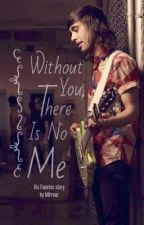 Without You, There Is No Me [Vic Fuentes] (SLOW UPDATES) by h0rreur