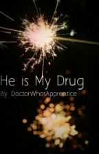 He is My Drug by DoctorWhosApprentice